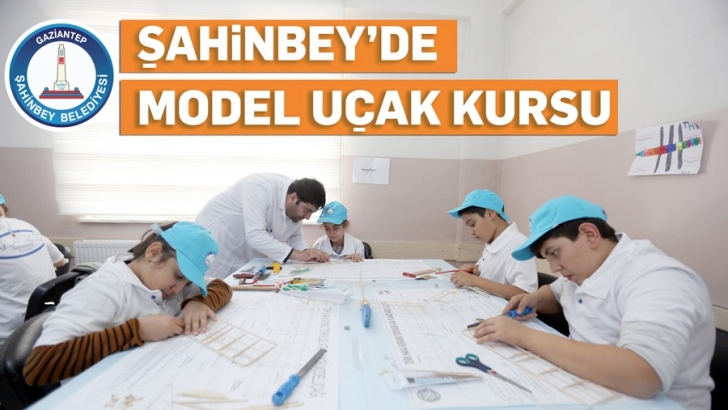 Şahinbey Belediyesi'nden model uçak kursu