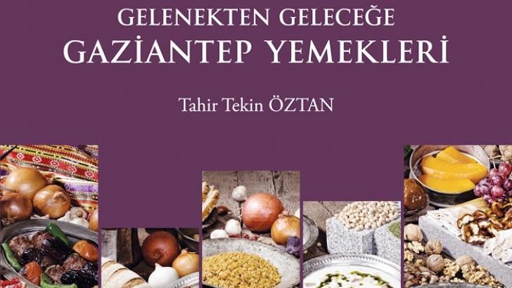 """""""GELENEKTEN GELECEĞE GAZİANTEP YEMEKLERİ"""" KİTABI ÇIKTI"""